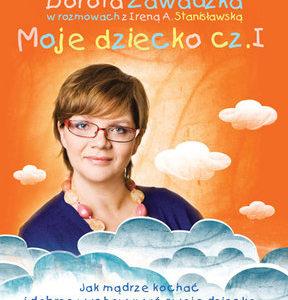 """PEDAGOG SZKOLNY POLECA: """"Moje dziecko"""" -Dorota Zawadzka"""